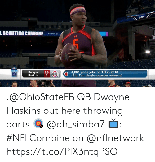 darts: 450  2019  349  L SCOUTING COMBINE  presented by  COMBINE  Dwayne QB  Haskins  4,831 pass yds, 50 TD in 2018  Big Ten single-season records) .@OhioStateFB QB Dwayne Haskins out here throwing darts 🎯 @dh_simba7  📺: #NFLCombine on @nflnetwork https://t.co/PlX3ntqPSO