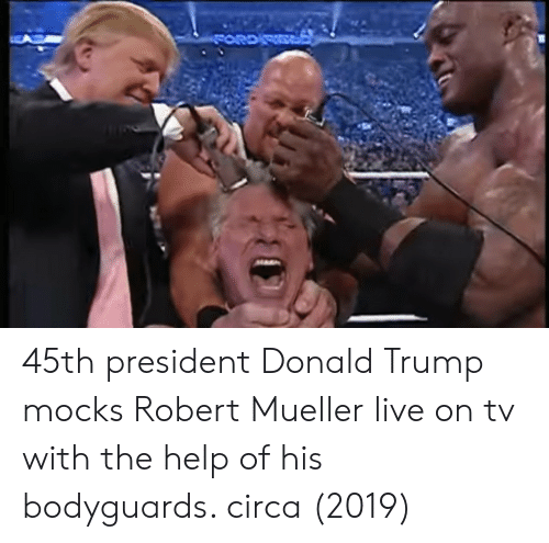 the help: 45th president Donald Trump mocks Robert Mueller live on tv with the help of his bodyguards. circa (2019)