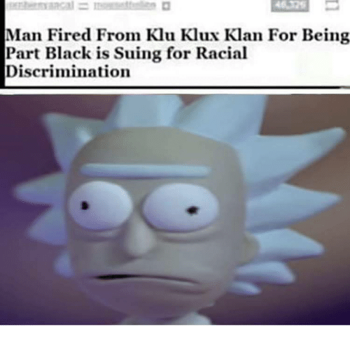 Klu: 46325  Man Fired From Klu Klux Klan For Being  Part Black is Suing for Racial  Discriminatioin