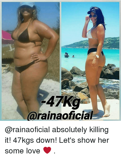 absolution: 47 Kg  (arainaoficial @rainaoficial absolutely killing it! 47kgs down! Let's show her some love ❤️ .
