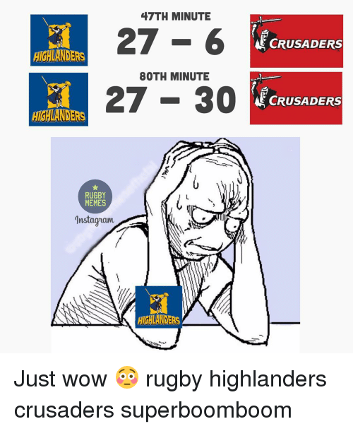 Rugby: 47TH MINUTE  27 6  HIGHLANDERS  80TH MINUTE  27 30  HIGHLANDER  RUGBY  MEMES  Insta guam  HIGHLANDERS  CRUSADERS  CRUSADERS Just wow 😳 rugby highlanders crusaders superboomboom
