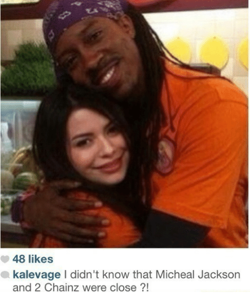 micheal jackson: 48 likes  kalevage I didn't know that Micheal Jackson  and 2 Chainz were close?!