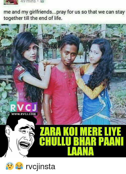 Liy: 49 mins  me and my girlfriends...pray for us so that we can stay  together till the endof life.  RVCJ  www. RVCJ.COM  ZARA KOI MERE LIYE  CHULLU BIHAR PAANI  LAANA 😰😂 rvcjinsta