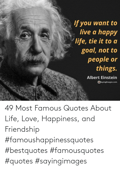 About Life: 49 Most Famous Quotes About Life, Love, Happiness, and Friendship #famoushappinessquotes #bestquotes #famousquotes #quotes #sayingimages