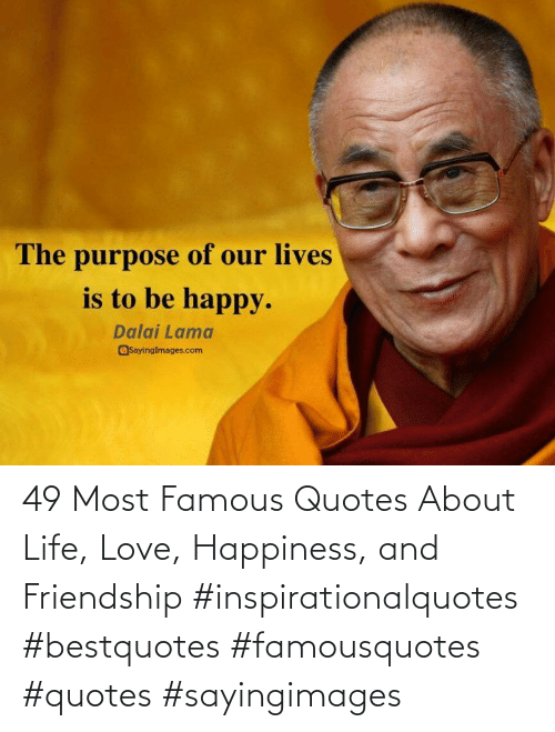 Quotes: 49 Most Famous Quotes About Life, Love, Happiness, and Friendship #inspirationalquotes #bestquotes #famousquotes #quotes #sayingimages