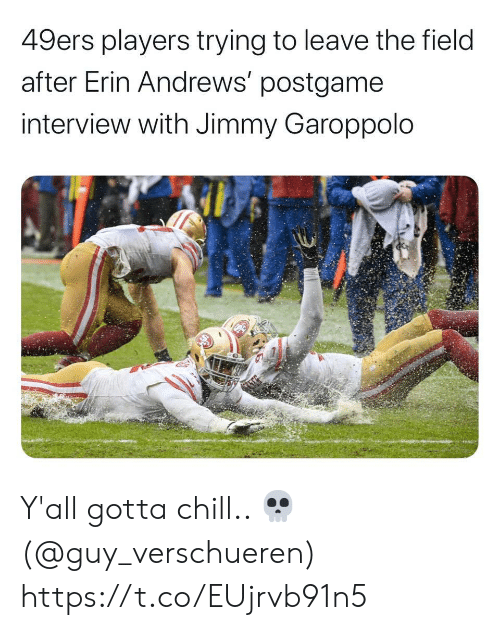 San Francisco 49ers, Chill, and Erin Andrews: 49ers players trying to leave the field  after Erin Andrews' postgame  interview with Jimmy Garoppolo Y'all gotta chill.. 💀 (@guy_verschueren) https://t.co/EUjrvb91n5