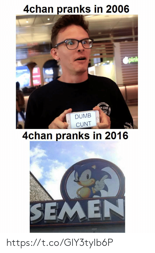 In 2016: 4chan pranks in 2006  Spink  FCUR  DUMB  CUNT  4chan pranks in 2016  SEMEN https://t.co/GIY3tyIb6P