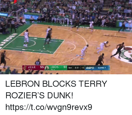 "game-7: 4CLE  55  2BOS -511 3rd | 3:31 |15|ESP""  GAME 7 LEBRON BLOCKS TERRY ROZIER'S DUNK!  https://t.co/wvgn9revx9"