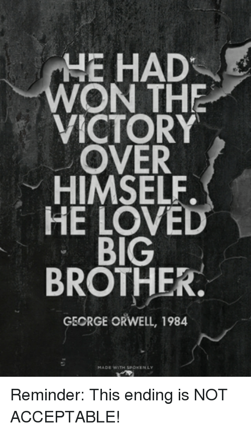 the image of big brother in george orwells 1984 We are living in george orwell's 1984 socialism and communism dominate: in 1984, big brother led a communist state that brainwashed its citizens into believing its version of government was the only way to maintain a high standard of living, despite historical contradictions (which they feverishly tried.