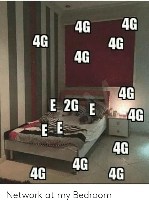Bedroom: 4G  4G  4G  4G  4G  4G  E 2G E 4G  E E  4G  4G  4G  4G Network at my Bedroom