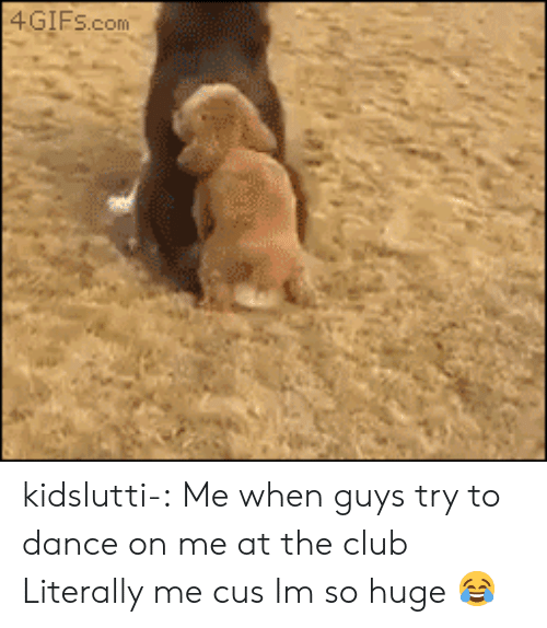 Club, Fail, and Tumblr: 4GIFs.com kidslutti-:  Me when guys try to dance on me at the club  Literally me cus Im so huge 😂