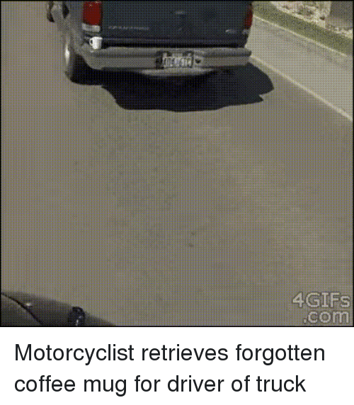 Coffee Mug: 4GIFS  .com Motorcyclist retrieves forgotten coffee mug for driver of truck