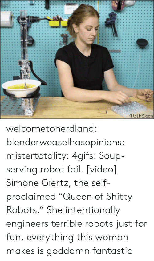 "Fail, Gif, and Target: 4GIFs.com welcometonerdland:  blenderweaselhasopinions:   mistertotality:  4gifs:  Soup-serving robot fail. [video]  Simone Giertz, the self-proclaimed ""Queen of Shitty Robots.""  She intentionally engineers terrible robots just for fun.  everything this woman makes is goddamn fantastic"
