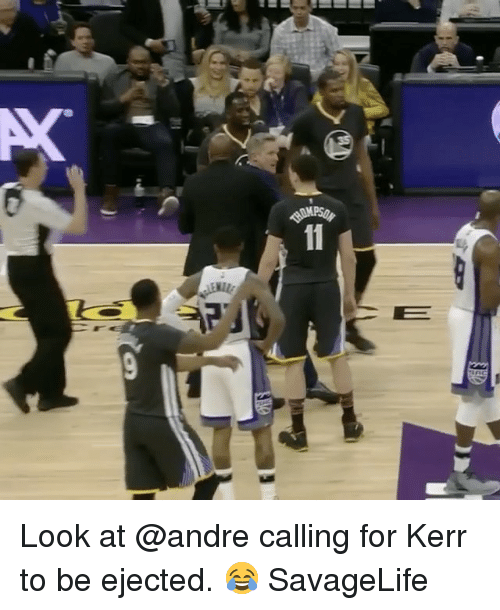 ejection: 4MPlly  IE  ,典11 Look at @andre calling for Kerr to be ejected. 😂 SavageLife