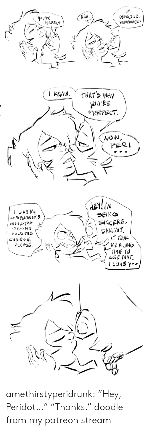 "Tumblr, Wow, and Blog: 4oU'RE  NAH  DEFECTIVE,  PERFECt   YOU'RE  WOw   LIKE M  NITH ExTRA  HOLD THA  SINCERE,  DRM MIT  CHEESE amethirstyperidrunk:  ""Hey, Peridot…"" ""Thanks."" doodle from my patreon stream"