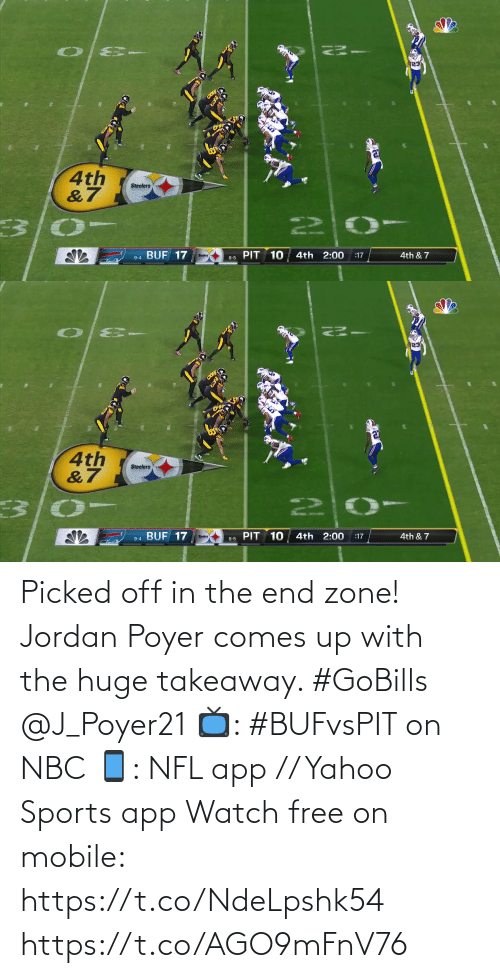 zone: 4th  &7  Steelers  22  PIT 10  9-4 BUF 17  4th 2:00  4th & 7  :17  Steelers  8-5   4th  &7  Steelers  PIT 10  BUF 17  4th 2:00  4th & 7  :17  9-4  8-5 Picked off in the end zone!  Jordan Poyer comes up with the huge takeaway. #GoBills @J_Poyer21  📺: #BUFvsPIT on NBC 📱: NFL app // Yahoo Sports app Watch free on mobile: https://t.co/NdeLpshk54 https://t.co/AGO9mFnV76