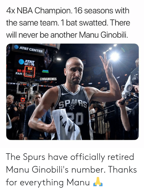 Spurs: 4x NBA Champion. 16 seasons with  the same team. 1 bat swatted. There  will never be another Manu Ginobili.  Arar CENTER  4厲  FAN  @NBAMEMES  SPO AS The Spurs have officially retired Manu Ginobili's number. Thanks for everything Manu 🙏
