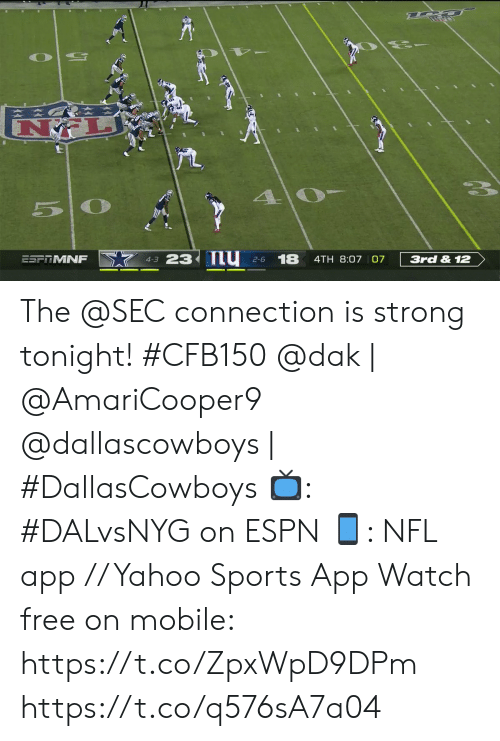 4 3: 5 0  23 nu  18  ESFTMNF  3rd & 12  4TH 8:07 07  4-3  2-6 The @SEC connection is strong tonight! #CFB150   @dak | @AmariCooper9 @dallascowboys | #DallasCowboys 📺: #DALvsNYG on ESPN 📱: NFL app // Yahoo Sports App Watch free on mobile: https://t.co/ZpxWpD9DPm https://t.co/q576sA7a04