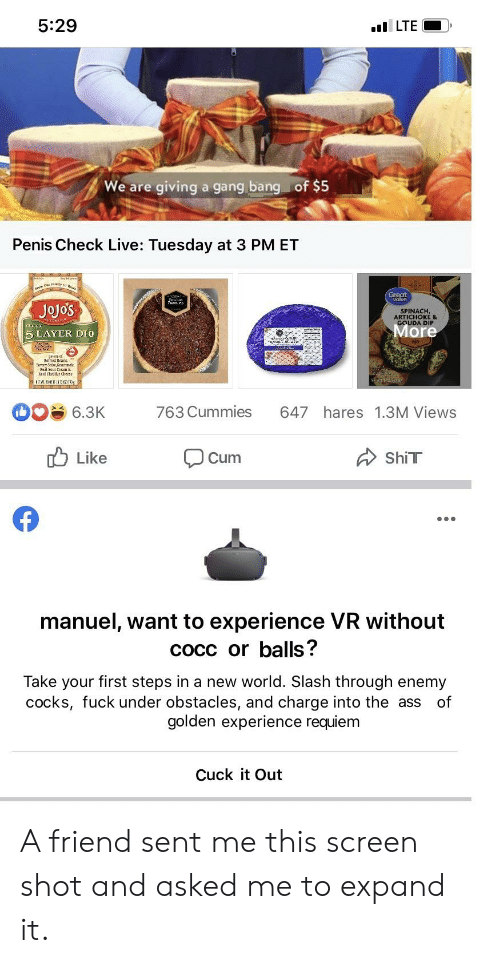 gouda: 5:29  ilLTE  We are giving a gang bang of $5  Penis Check Live: Tuesday at 3 PM ET  Great  JoJo's  SPINACH,  ARTICHOKE &  GOUDA DIP  lasele  More  5 LAYER DIO  763 Cummies  647 hares 1.3M Views  6.3K  Like  ShiT  Cum  manuel, want to experience VR without  COCC or balls?  Take your first steps in a new world. Slash through enemy  cocks, fuck under obstacles, and charge into the ass  golden experience requiem  of  Cuck it Out A friend sent me this screen shot and asked me to expand it.