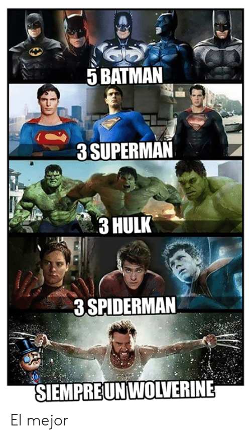 Batman, Memes, and Superman: 5 BATMAN  3 SUPERMAN  3 HULK  3 SPIDERMAN  SIEMPREUNiWOLVERINE El mejor