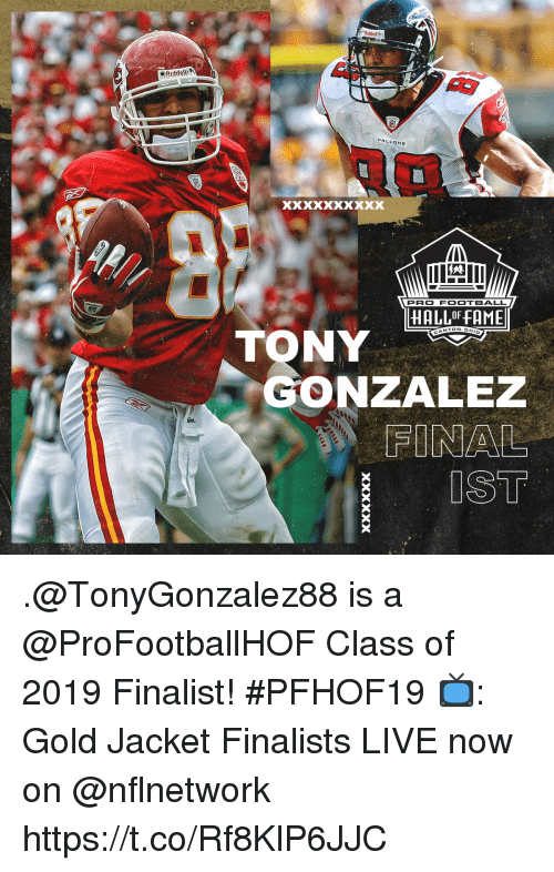 Gonzalez: 5  eRiddell  FALEDNS  PRO FOOTBALL  HALL OF FAME  NTON.OH  TONY  GONZALEZ  FINAL  IST .@TonyGonzalez88 is a @ProFootballHOF Class of 2019 Finalist! #PFHOF19  📺: Gold Jacket Finalists LIVE now on @nflnetwork https://t.co/Rf8KlP6JJC