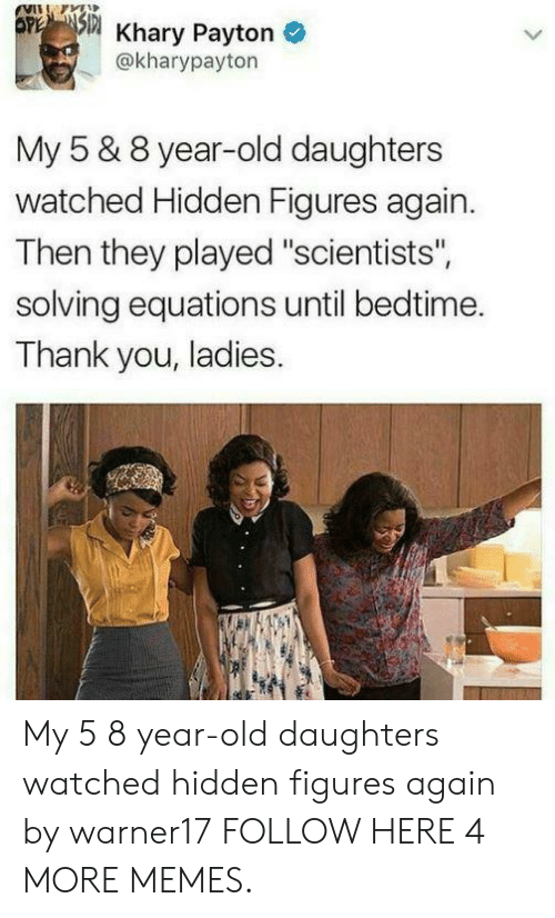 """Equations: 5 Khary Payton  @kharypayton  My 5 & 8 year-old daughters  watched Hidden Figures again.  Then they played """"scientists"""",  solving equations until bedtime.  Thank you, ladies. My 5  8 year-old daughters watched hidden figures again by warner17 FOLLOW HERE 4 MORE MEMES."""