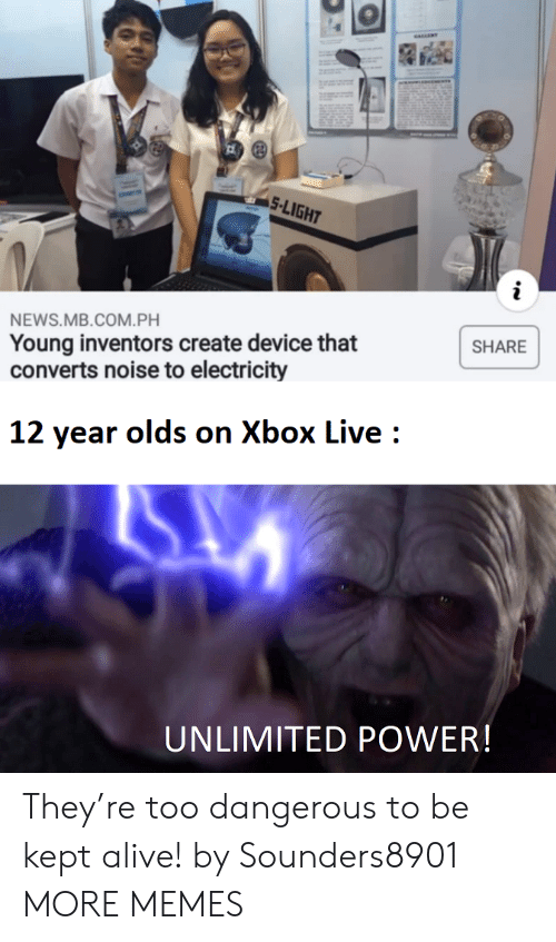 xbox live: 5-LIGHT  NEWS.MB.COM.PH  Young inventors create device that  converts noise to electricity  SHARE  12 year olds on Xbox Live  UNLIMITED POWER! They're too dangerous to be kept alive! by Sounders8901 MORE MEMES
