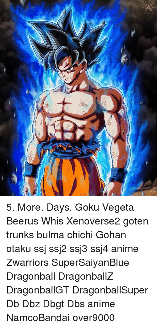 Anime, Bulma, and Dragonball: 5. More. Days. Goku Vegeta Beerus Whis Xenoverse2 goten trunks bulma chichi Gohan otaku ssj ssj2 ssj3 ssj4 anime Zwarriors SuperSaiyanBlue Dragonball DragonballZ DragonballGT DragonballSuper Db Dbz Dbgt Dbs anime NamcoBandai over9000