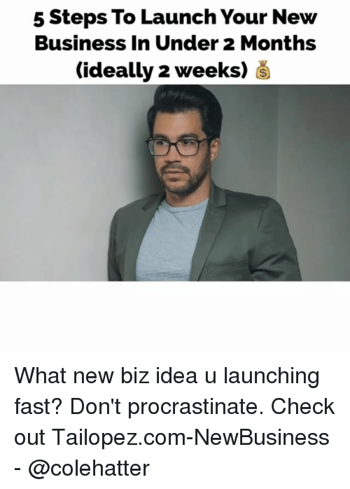 fastly: 5 Steps To Launch Your New  Business In Under 2 Months  (ideally 2 weeks) What new biz idea u launching fast? Don't procrastinate. Check out Tailopez.com-NewBusiness - @colehatter