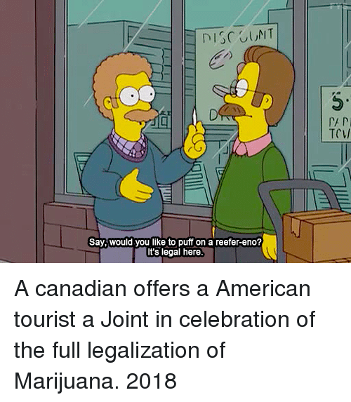 """American, Marijuana, and Canadian: 5""""  TCV/  Say, would you like to puff on a reefer-eno?  It's legal here A canadian offers a American tourist a Joint in celebration of the full legalization of Marijuana. 2018"""
