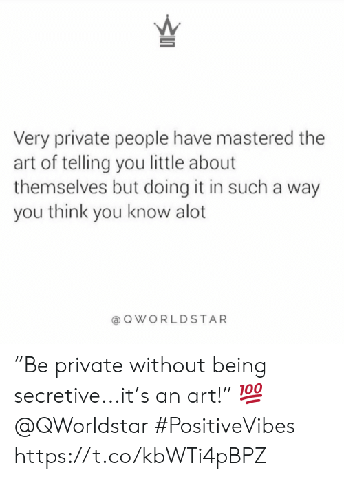 "secretive: 5  Very private people have mastered the  art of telling you little about  themselves but doing it in such a way  you think you know alot  QWORLDSTAR ""Be private without being secretive...it's an art!"" 💯 @QWorldstar #PositiveVibes https://t.co/kbWTi4pBPZ"