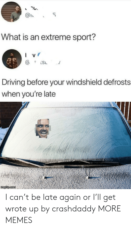 sport: 5  What is an extreme sport?  I v  Driving before your windshield defrosts  when you're late  imgilip com I can't be late again or I'll get wrote up by crashdaddy MORE MEMES
