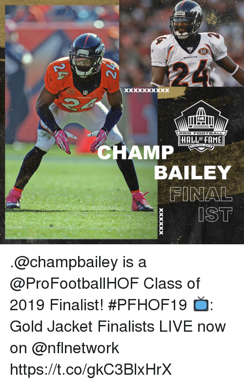 Football, Memes, and Broncos: 50  BRONCOS  PRO FOOTBALL  HALLOF FAME  NTON.OH  CHAMP  BAILEY  FINAL  IST .@champbailey is a @ProFootballHOF Class of 2019 Finalist! #PFHOF19  📺: Gold Jacket Finalists LIVE now on @nflnetwork https://t.co/gkC3BlxHrX