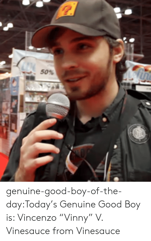 """Target, Tumblr, and Blog: 50% genuine-good-boy-of-the-day:Today's Genuine Good Boy is: Vincenzo """"Vinny"""" V. Vinesauce from Vinesauce"""