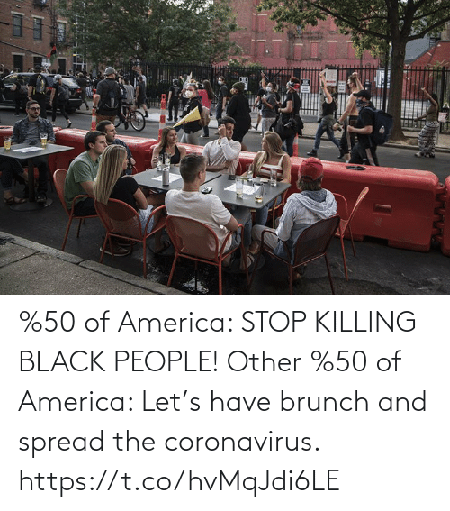 Coronavirus: %50 of America: STOP KILLING BLACK PEOPLE!  Other %50 of America: Let's have brunch and spread the coronavirus. https://t.co/hvMqJdi6LE