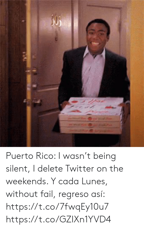 Fail, Memes, and Twitter: 50 Puerto Rico: I wasn't being silent, I delete Twitter on the weekends. Y cada Lunes, without fail, regreso así: https://t.co/7fwqEy10u7 https://t.co/GZIXn1YVD4