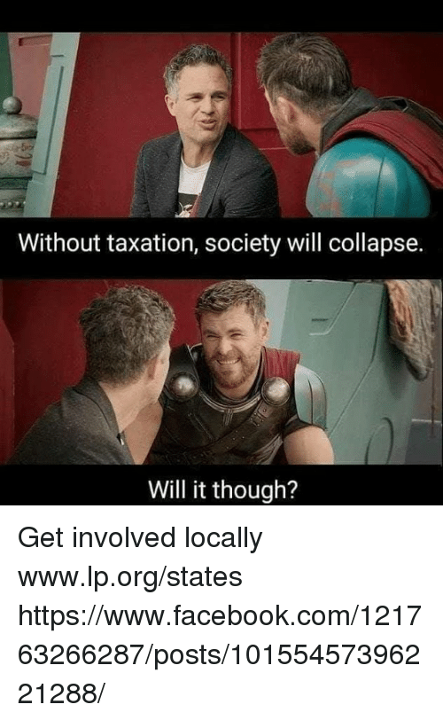 Facebook, Memes, and facebook.com: 50  Without taxation, society will collapse.  Will it though? Get involved locally www.lp.org/states  https://www.facebook.com/121763266287/posts/10155457396221288/