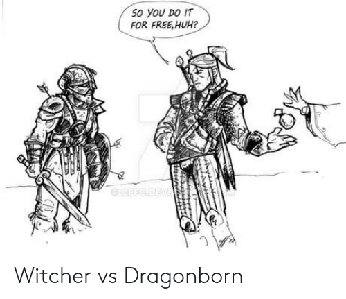 Huh, Free, and Witcher: 50 YOU DO IT  FOR FREE,HUH? Witcher vs Dragonborn