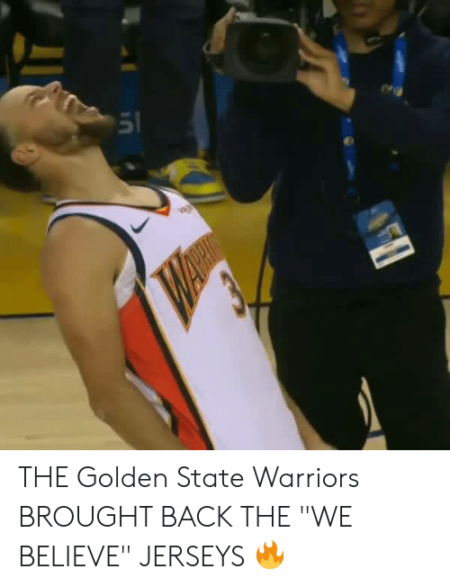 """Golden State Warriors, Memes, and Golden State: 51 THE Golden State Warriors BROUGHT BACK THE """"WE BELIEVE"""" JERSEYS 🔥"""