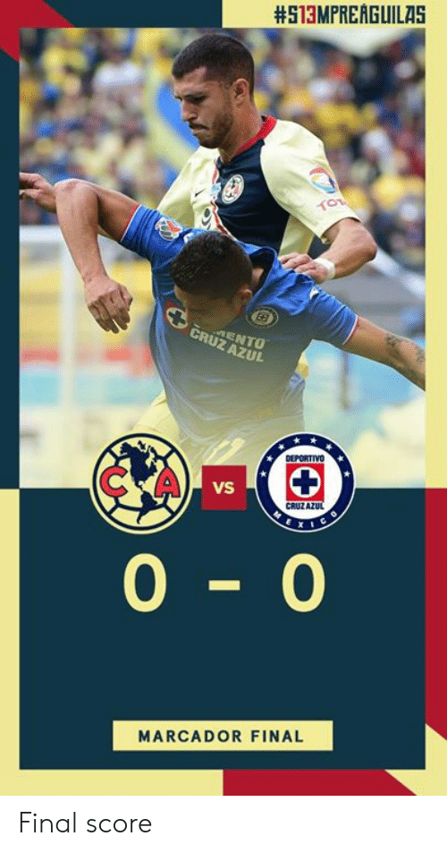 Cruz Azul, Score, and Final:  #513MPREAGUILAS  CRUZ AZUL  C A  VS  CRUZA  0-0  MARCADOR FINAL Final score