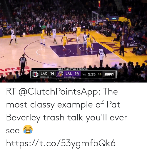 Akers: 534  YWTHSOT  NILA  AKERS.COM  40  SPALD  54  APLE  NBA CHRISTMAS SPECIAL  LAC 14  LAL 14  1st 5:35 16 ESTFT  RECORD: 22-10  RECORD: 24-6  ZBATV RT @ClutchPointsApp: The most classy example of Pat Beverley trash talk you'll ever see 😂 https://t.co/53ygmfbQk6