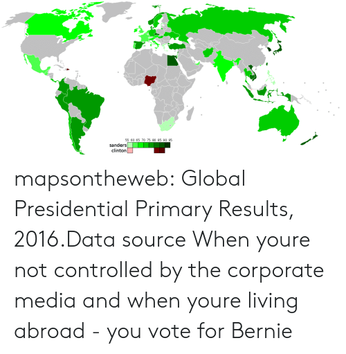 Tumblr, Zoom, and Blog: 55 60 65 70 75 80 85 90 95  sanders  clinton mapsontheweb:  Global Presidential Primary Results, 2016.Data source  When youre not controlled by the corporate media and when youre living abroad - you vote for Bernie
