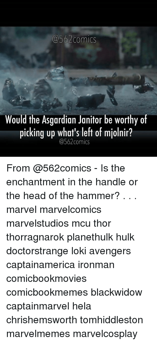Asgardian: @562 Comics  Would the Asgardian Janitor be worthy of  picking up what's left of miolnir?  @562 comics From @562comics - Is the enchantment in the handle or the head of the hammer? . . . marvel marvelcomics marvelstudios mcu thor thorragnarok planethulk hulk doctorstrange loki avengers captainamerica ironman comicbookmovies comicbookmemes blackwidow captainmarvel hela chrishemsworth tomhiddleston marvelmemes marvelcosplay