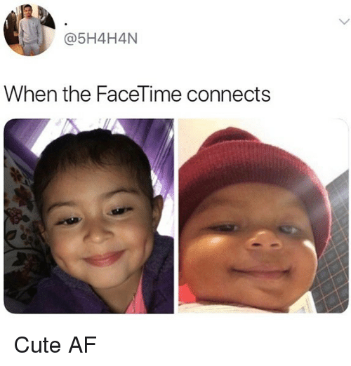 Cute AF: @5H4H4N  When the FaceTime connects Cute AF