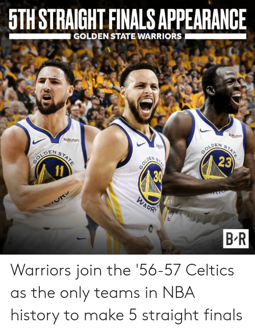 Finals, Golden State Warriors, and Nba: 5TH STRAIGHT FINALS APPEARANCE  GOLDEN STATE WARRIORS  Rakuten  LDEN  DEN S  23  B R Warriors join the '56-57 Celtics as the only teams in NBA history to make 5 straight finals