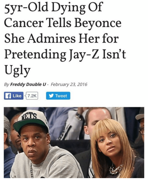 freddy: 5yr-Old Dying Of  Cancer Tells Bevonce  She Admires Her for  Pretending Jay-Z Isn't  Ugly  By Freddy Double U February 23, 2016  f Like  7.2K  Tweet