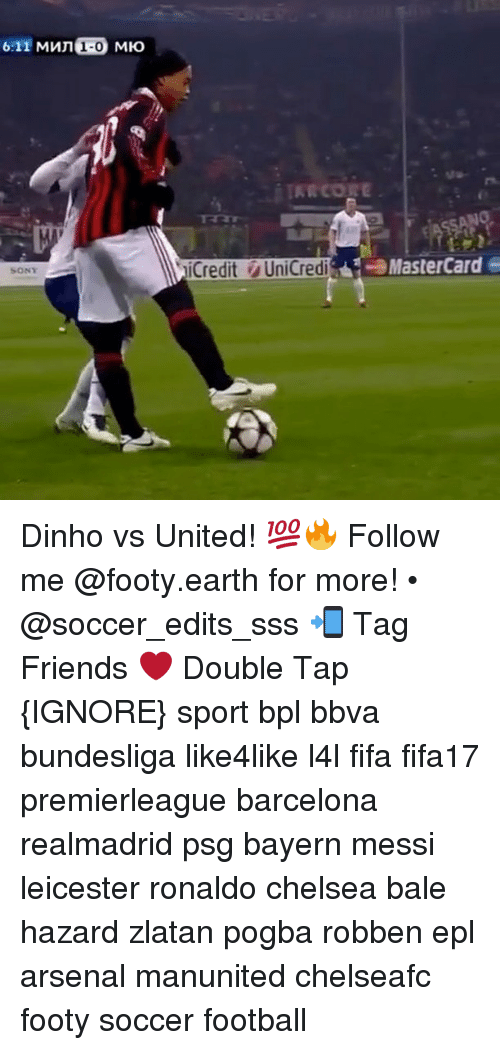 Barcelona, MasterCard, and Memes: 6:11 MMn 1-0 MHo  SONY  iCredit UniCredi  MasterCard e Dinho vs United! 💯🔥 Follow me @footy.earth for more! • @soccer_edits_sss 📲 Tag Friends ❤️ Double Tap {IGNORE} sport bpl bbva bundesliga like4like l4l fifa fifa17 premierleague barcelona realmadrid psg bayern messi leicester ronaldo chelsea bale hazard zlatan pogba robben epl arsenal manunited chelseafc footy soccer football