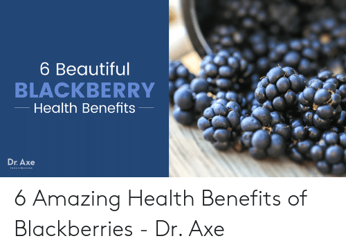 6 Beautiful BLACKBERRY Health Benefits Dr Axe 6 Amazing