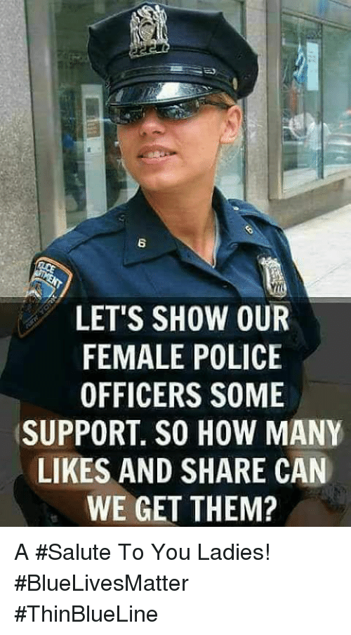 Salute To You: 6  LET'S SHOW OUR  FEMALE POLICE  OFFICERS SOME  SUPPORT. SO HOW MANY  LIKES AND SHARE CAN  WE GET THEM? A #Salute To You Ladies! #BlueLivesMatter #ThinBlueLine