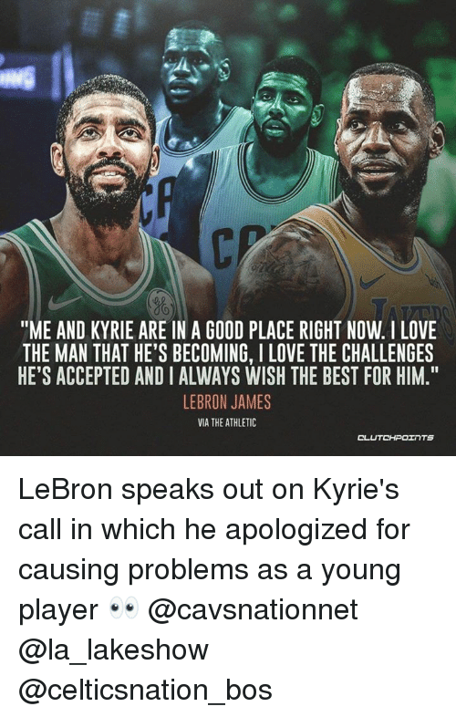 """LeBron James, Love, and Best: 6  """"ME AND KYRIE ARE IN A GOOD PLACE RIGHT NOW. I LOVE  THE MAN THAT HE'S BECOMING, I LOVE THE CHALLENGES  HE'S ACCEPTED AND I ALWAYS WISH THE BEST FOR HIM.  LEBRON JAMES  VIA THE ATHLETIC  CL LeBron speaks out on Kyrie's call in which he apologized for causing problems as a young player 👀 @cavsnationnet @la_lakeshow @celticsnation_bos"""